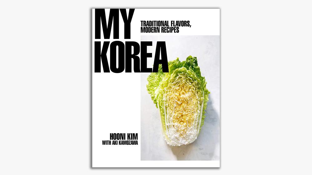 My Korea: Traditional Flavors, Modern Recipes by Hooni Kim