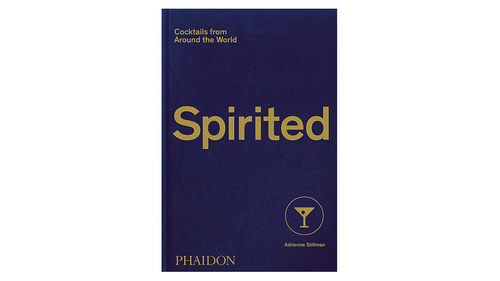 Spirited: Cocktails from Around the World by Adrienne Stillman